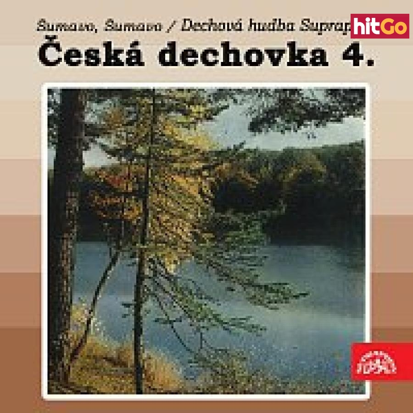 Dechová hudba Supraphon – Česká dechovka 4./Dechová hudba Supraphon Šumavo, Šumavo