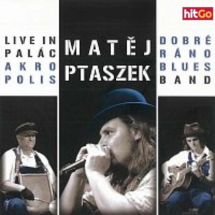 Matěj Ptaszek, Dobré Ráno Blues Band – Live In Palác Akropolis