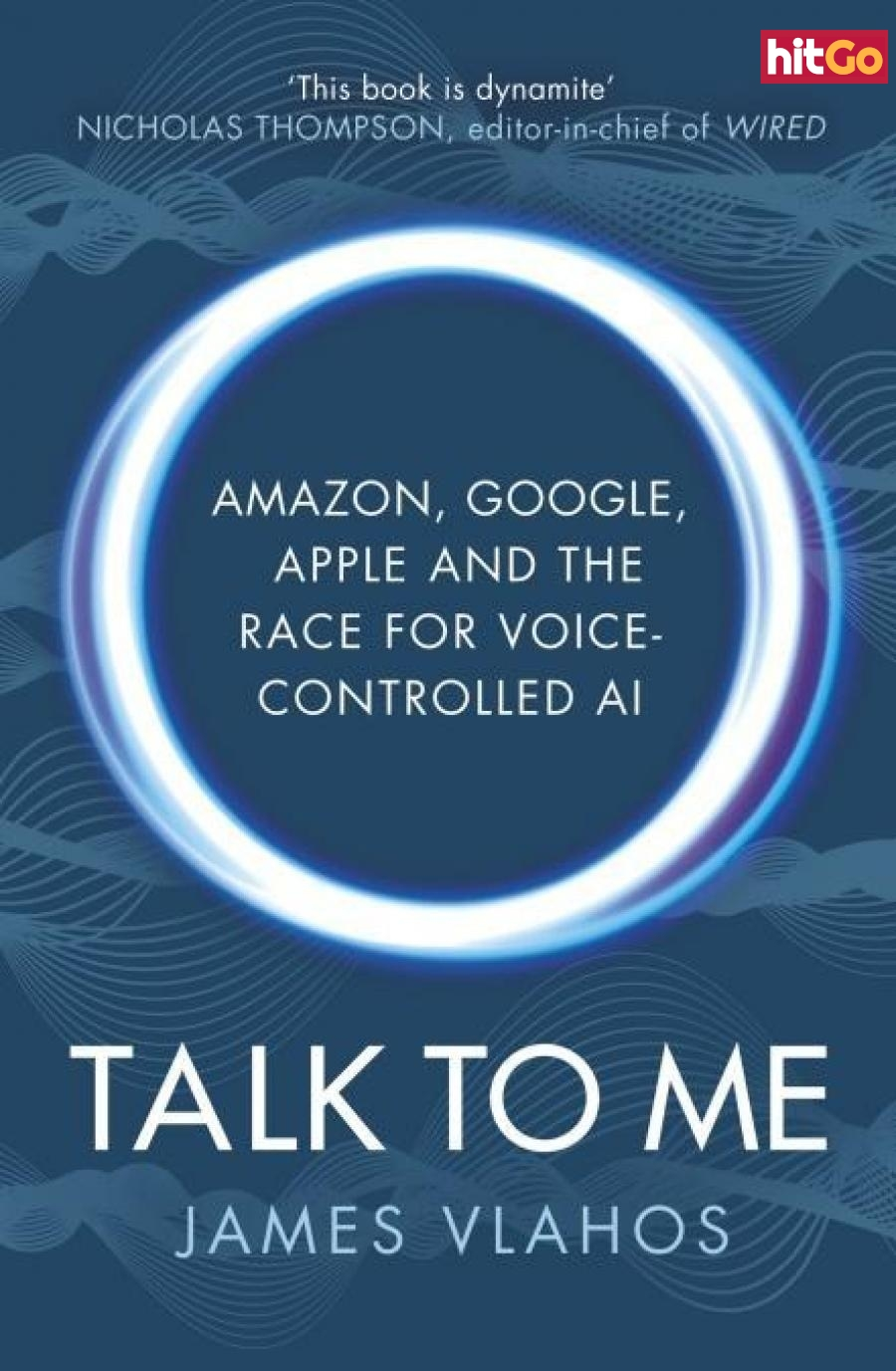 Talk to Me: Amazon, Google, Apple and the Race for Voice-Controlled Al