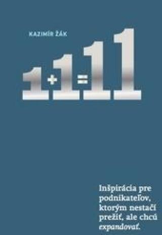1 1=11 Inšpirácia pre podnikateľov, ktorým nestačí prežiť, ale chcú EXPANDOVAŤ