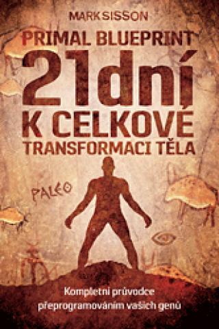 21 dní k celkové transformaci těla – Primal Blueprint II. - Mark Sisson