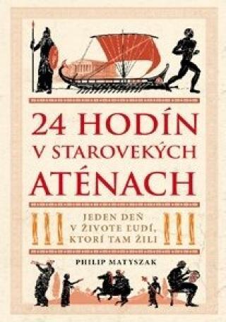 24 hodín v starovekých Aténach - Philip Matyszak