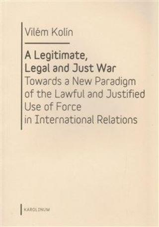A Legitimate, Legal and Just War - Kolín Vilém