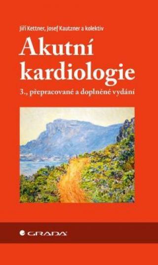 Akutní kardiologie - Josef Kautzner, Jiří Kettner