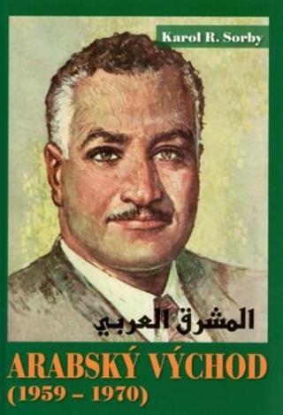Arabský východ 1959-1970 - Sorby Karol R.