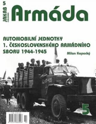 Armáda 5 - Automobilní jednotky 1. československého armádního sboru 1944-1945 - Milan Kopecký