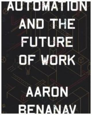 Automation and the Future of Work - Benanav Aaron