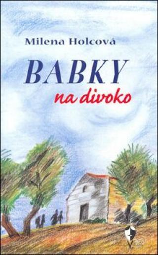 Babky na divoko - Milena Holcová, Marcela Uhlířová