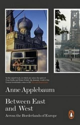 Between East and West - Anne Applebaumová
