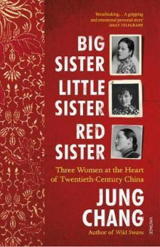 Big Sister, Little Sister, Red Sister : Three Women at the Heart of Twentieth-Century China