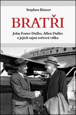 Bratři John Foster Dulles, Allen Dulles a jejich tajná světová válka