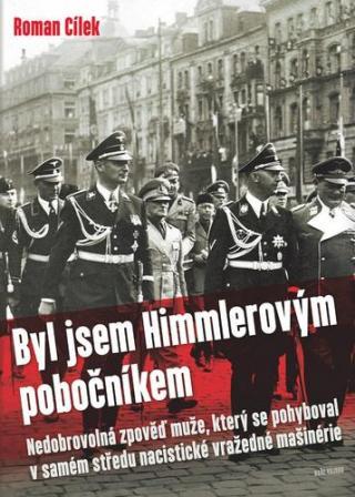 Byl jsem Himmlerovým pobočníkem - Cílek Roman