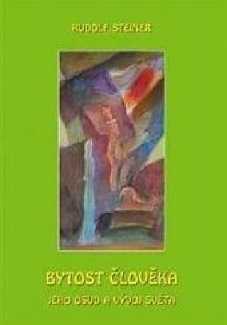 Bytost člověka, jeho osud a vývoj světa - Steiner Rudolf