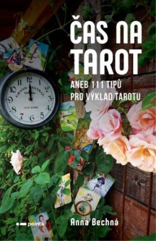 Čas na tarot aneb 111 tipů pro výklad tarotu pro začátečníky a pokročilé - Anna Bechná