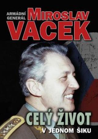 Celý život v jednom šiku - Vacek Miroslav