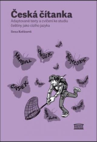 Česká čítanka - adaptované texty a cvičení ke studiu češtiny jako cizího jazyka /anglicky/ - Ilona Kořánová