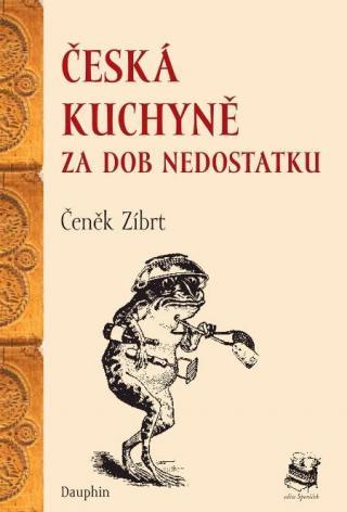 Česká kuchyně za dob nedostatku - Zíbrt Čeněk