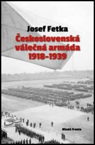 Československá válečná armáda 1918–1939 - Josef Fetka