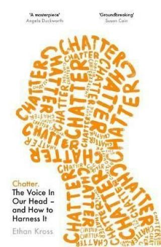 Chatter : The Voice in Our Head and How to Harness It - Kross Ethan