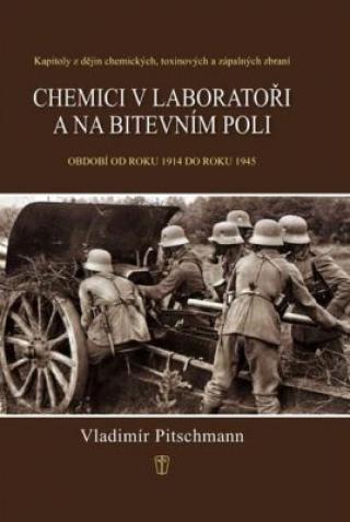 Chemici v laboratoři a na bitevním poli - Kapitoly z dějin chemických, toxinových a zápalných zbraní. Období 1918–1945 - Pitschmann Vladimír