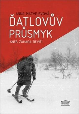 Ďatlovův průsmyk aneb Záhada devíti - Anna Aleksandrovna Matvejevová