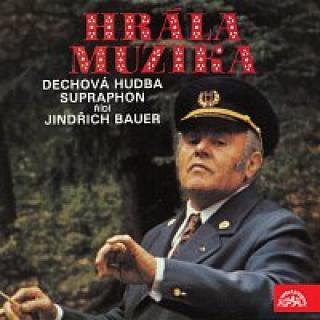 Dechová hudba Supraphon/Jindřich Bauer – Hrála muzika. Dechová hudba Supraphon, řídí Jindřich Bauer