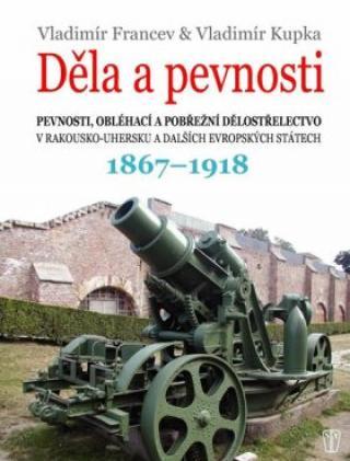 Děla a pevnosti 1867 - 1918 - Vladimír Kupka, Vladimír Francev