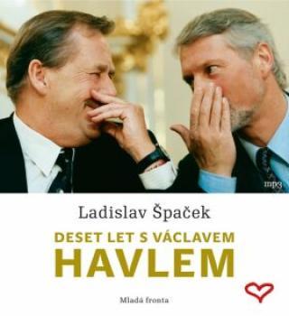 Deset let s Václavem Havlem - Ladislav Špaček - audiokniha