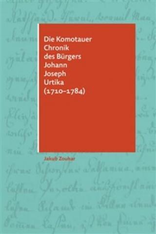 Die Komotauer Chronik des Bürgers Johann Joseph Urtika  - Jakub Zouhar