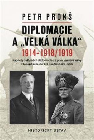 """Diplomacie a """"velká válka"""" 1914-1918/1919 - Prokš Petr"""