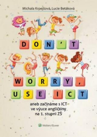 Don´t worry, use ICT aneb začínáme s ICT ve výuce angličtiny na 1. stupni ZŠ - Lucie Betáková, Krpejšová Michala