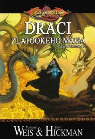 DragonLance: Ztracené kroniky 3 - Draci zlatookého mága - Margaret Weis, Tracy Hickmanová