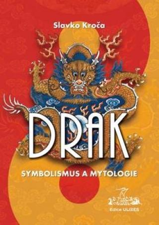 Drak Symbolismus a mytologie - Kroča Slavko