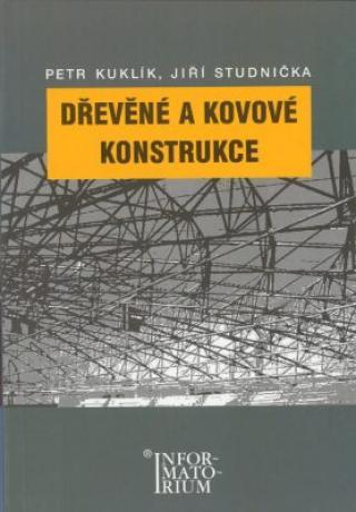 Dřevěné a kovové konstrukce - Kuklík Petr, Studnička Jiří