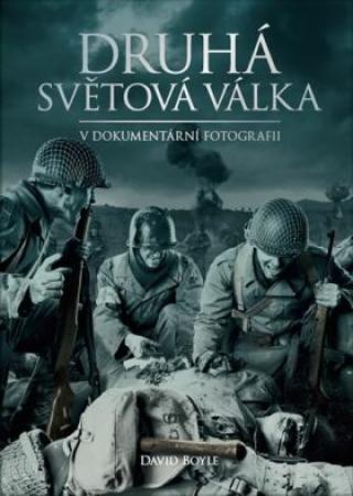 Druhá světová válka v dokumentární fotografii - Zlatá edice - David Boyle