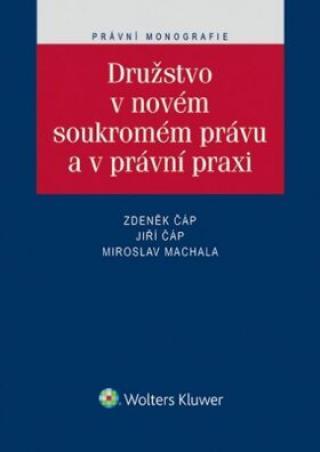 Družstvo v novém soukromém právu a právní praxi - Jiří Čáp, Zdeněk Čáp, Miroslav Machala