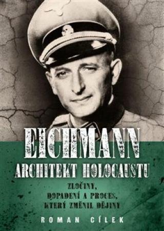 Eichmann: architekt holocaustu - Roman Cílek