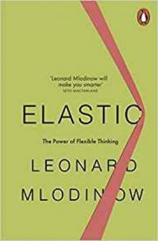 Elastic : Flexible Thinking in a Constantly Changing World