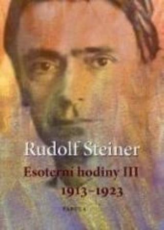 Esoterní hodiny III 1913–1923 - Steiner Rudolf