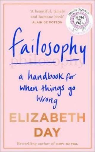 Failosophy : A Handbook for When Things Go Wrong - Elizabeth Day
