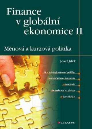 Finance v globální ekonomice II - Měnová a kurzová politika - Josef Jílek