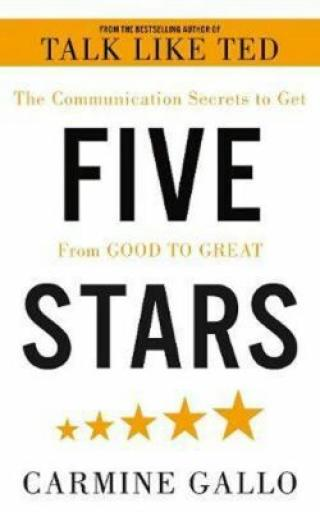 Five Stars : The Communication Secrets to Get From Good to Great - Carmine Gallo