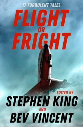 Flight or Fright : 17 Turbulent Tales Edited by Stephen King and Bev Vincent - Stephen King