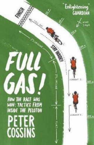 Full Gas : How to Win a Bike Race - Tactics from Inside the Peloton - Peter Cossins