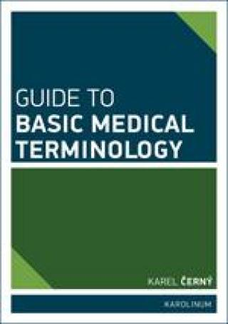 Guide to Basic Medical Terminology - Černý Karel