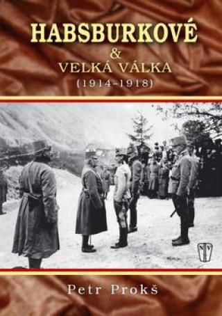 Habsburkové & velká válka  - Prokoš Petr