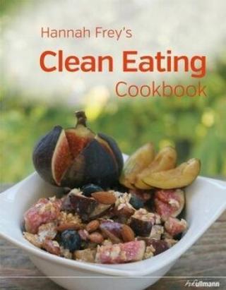 Hannah Freys Clean Eating Cookbook - Hannah Frey