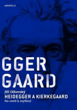 Heidegger a Kierkegaard - Jiří Olšovský