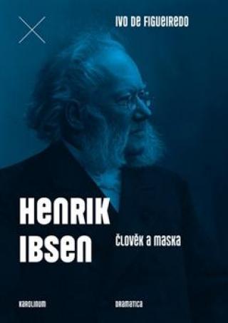 Henrik Ibsen. Člověk a maska - Figueiredo Ivo de