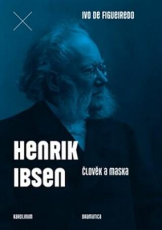 Henrik Ibsen. Člověk a maska - Ivo de Figueiredo